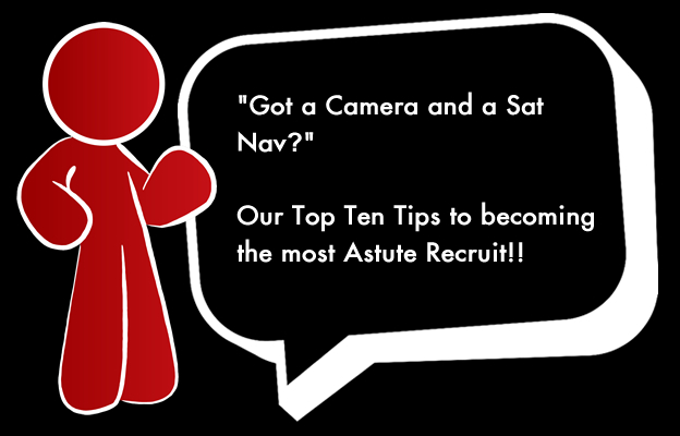 """Got a Camera and a Sat Nav?"" - Our Top Ten Tips to becoming the most Astute Recruit!!"